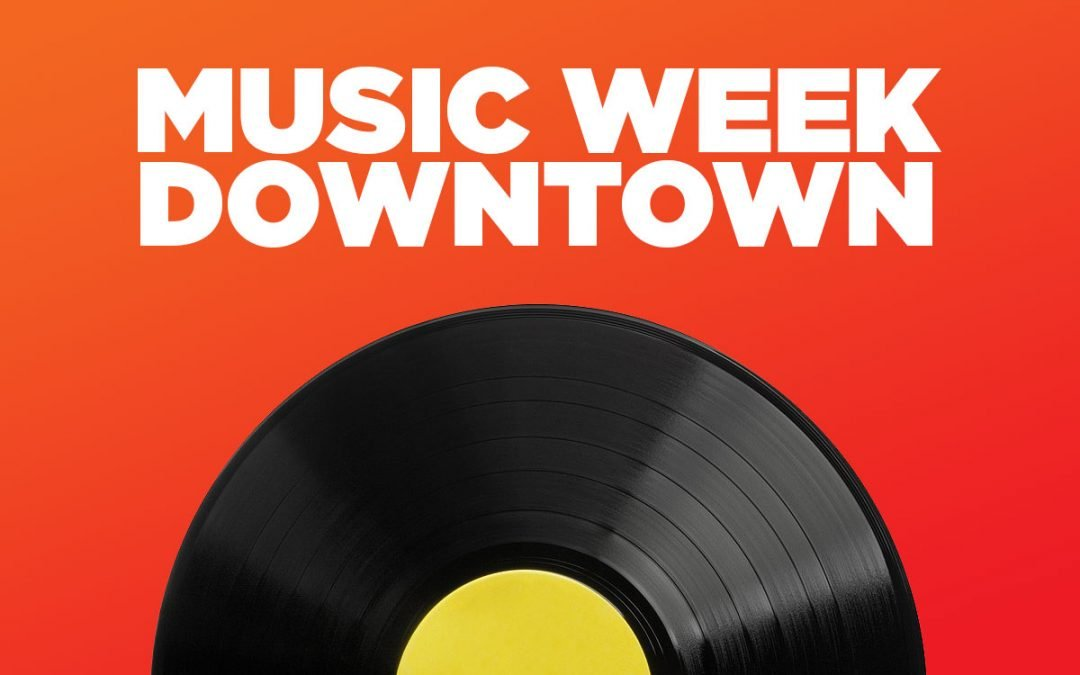 MUSIC WEEK DOWNTOWN!